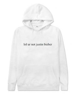 lol ur not justin bieber hoodie
