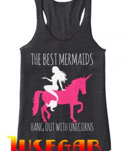 The Best Mermaids Hang Out With Unicorns Tank Top