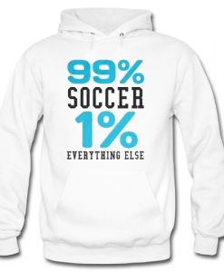 99% SOCCER 1% EVERYTHING ELSE Hoodie