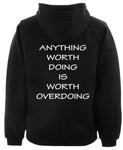 Anything Worth Doing Is Worth Overdoing Hoodie Back
