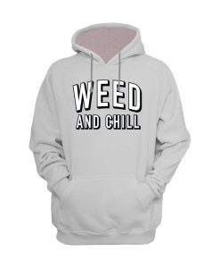 Weed and Chill Hoodie