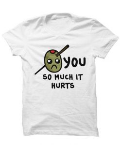 Olive You So Much It Hurts Tee shirt