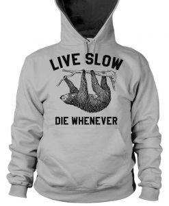 Live Slow Die Whenever Sloth Hoodie