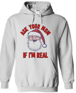 Ask Your Mom If I'm Real Santa hoodie