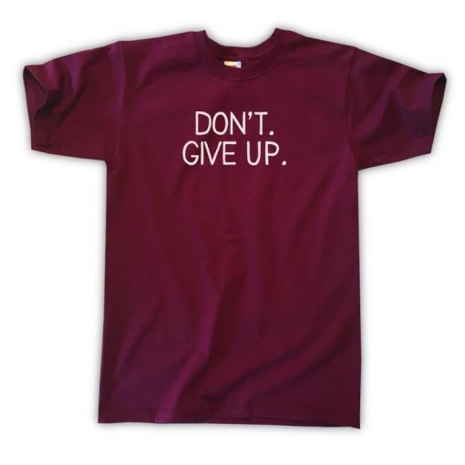 Don't. Give Up. T-Shirt